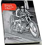 Motorcycle Drag Racing : A History by John S. Stein
